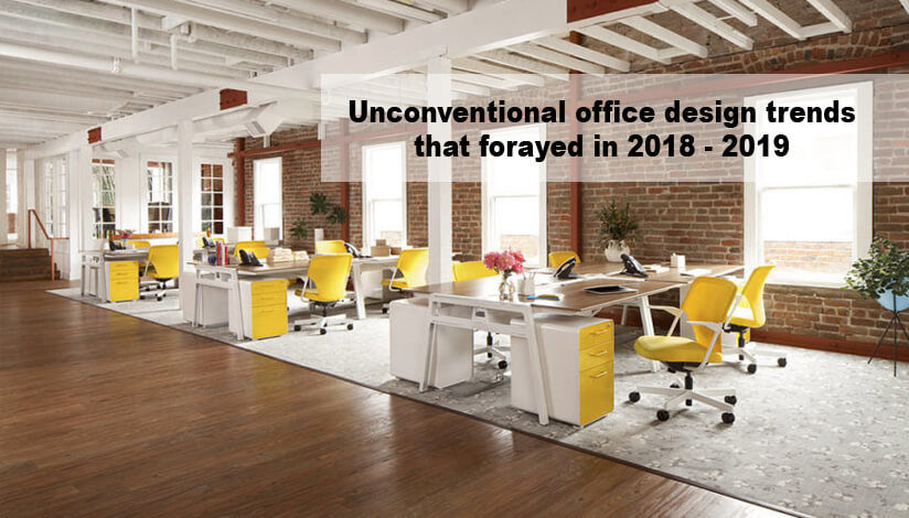 Unconventional office design trends that forayed in 2018-2019 .